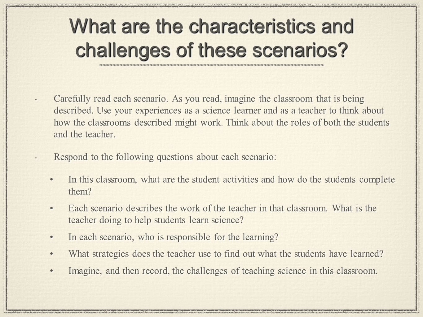 What are the characteristics and challenges of these scenarios.