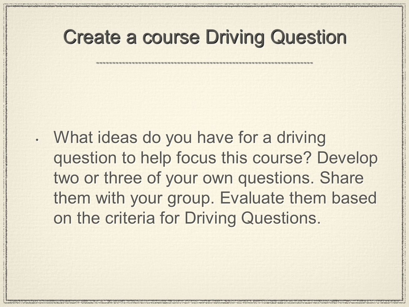 Create a course Driving Question What ideas do you have for a driving question to help focus this course.