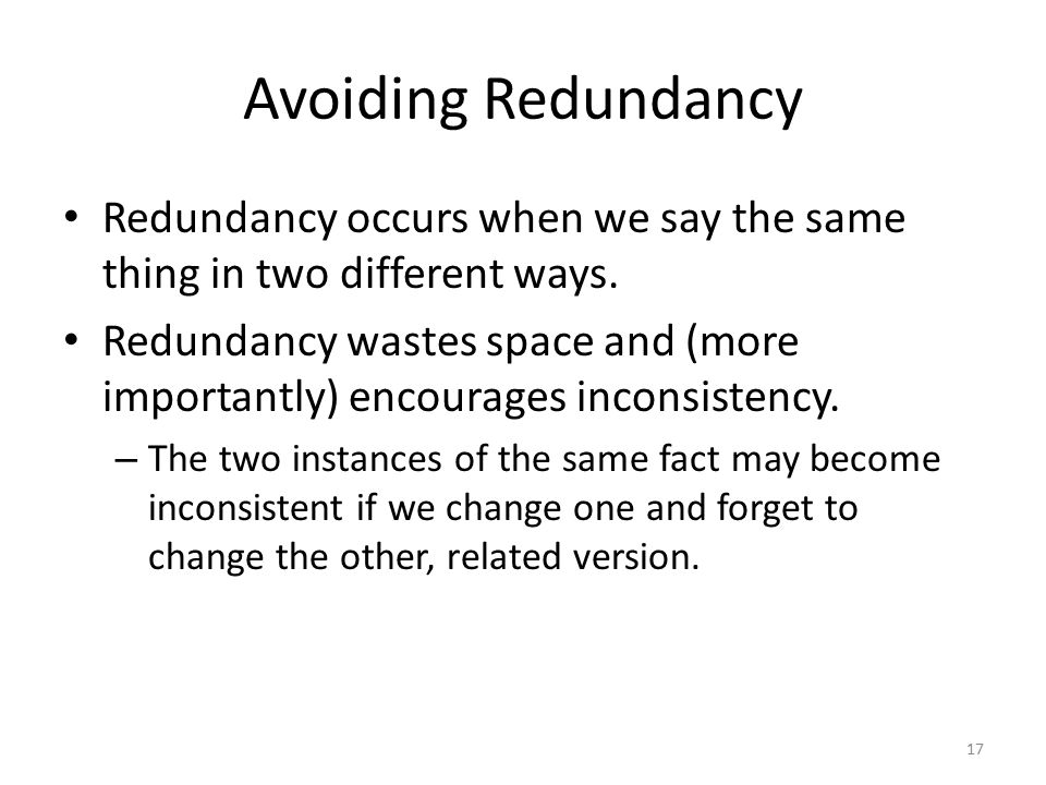 17 Avoiding Redundancy Redundancy occurs when we say the same thing in two different ways.