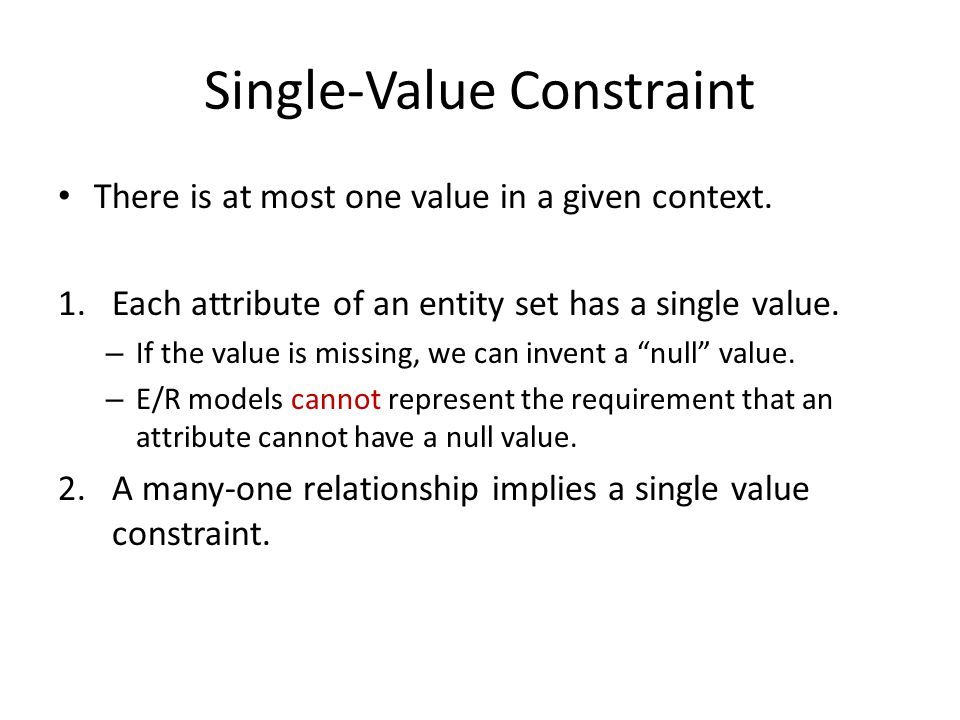 Single-Value Constraint There is at most one value in a given context.