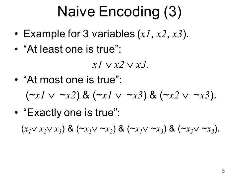 """Naive Encoding (3) Example for 3 variables ( x1, x2, x3 ). """"At least one is true"""": x1  x2  x3. """"At most one is true"""": (~ x1  ~ x2 ) & (~ x1  ~"""