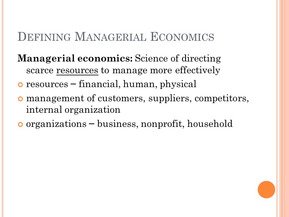 S COPE OF M ANAGERIAL E CONOMICS Managerial econ is based on microeconomics.