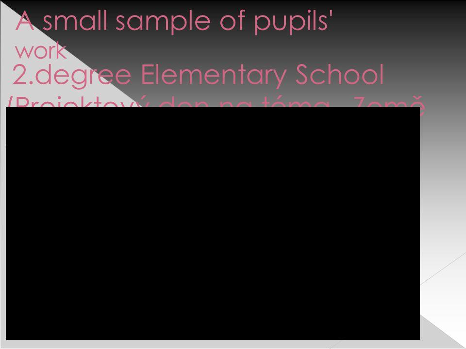 2.degree Elementary School (Projektový den na téma –Země světa ) A small sample of pupils work
