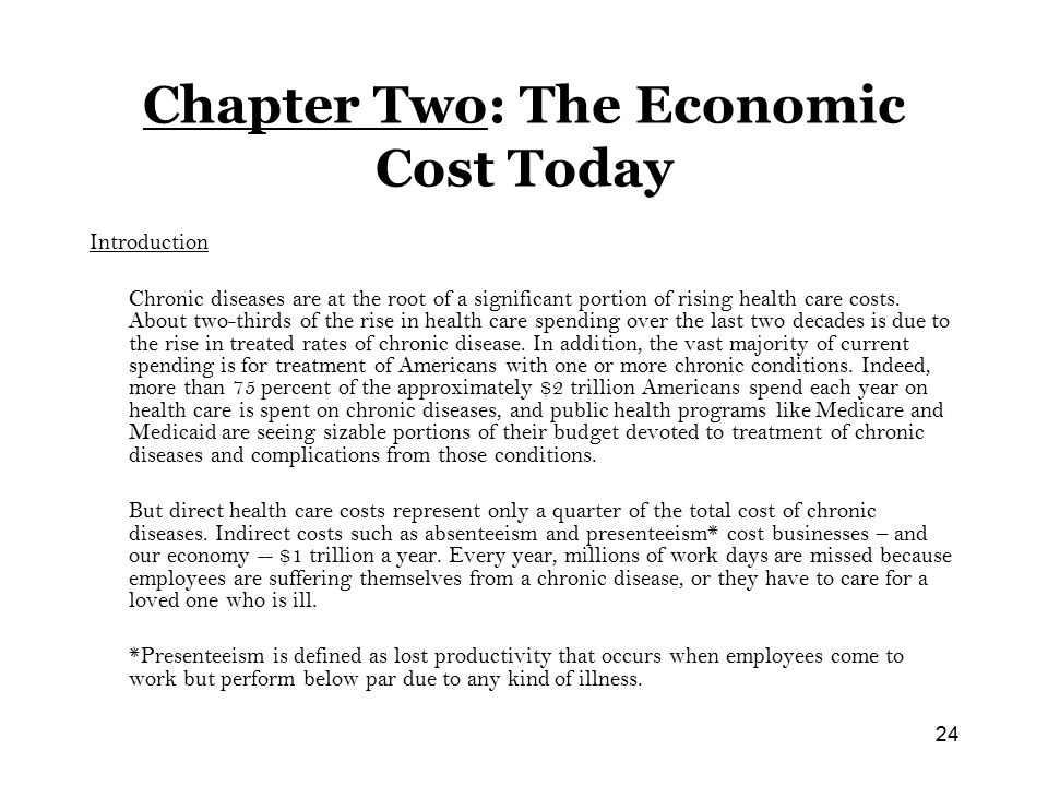 24 Chapter Two: The Economic Cost Today Introduction Chronic diseases are at the root of a significant portion of rising health care costs.