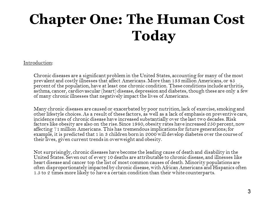 3 Chapter One: The Human Cost Today Introduction: Chronic diseases are a significant problem in the United States, accounting for many of the most prevalent and costly illnesses that affect Americans.