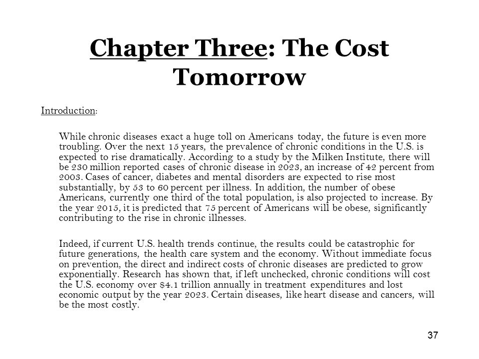 37 Chapter Three: The Cost Tomorrow Introduction: While chronic diseases exact a huge toll on Americans today, the future is even more troubling.