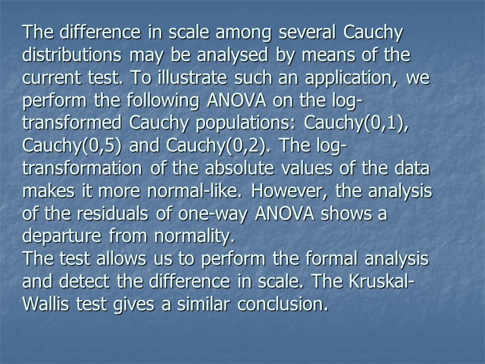 The difference in scale among several Cauchy distributions may be analysed by means of the current test.