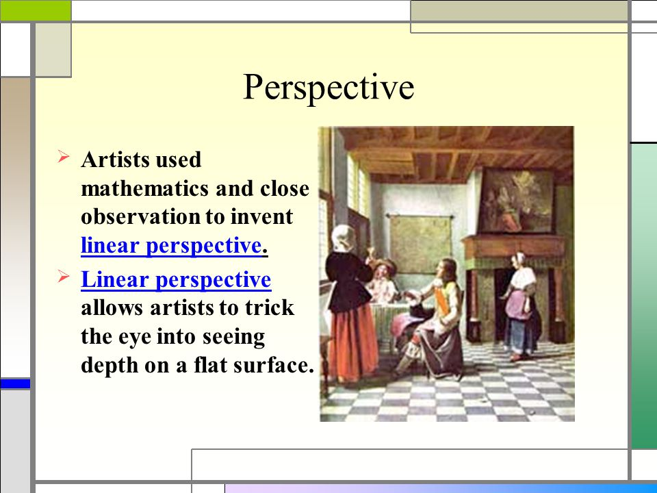 Perspective  Artists used mathematics and close observation to invent linear perspective.