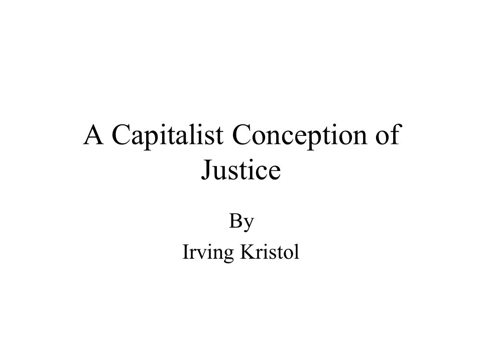 A Capitalist Conception of Justice By Irving Kristol