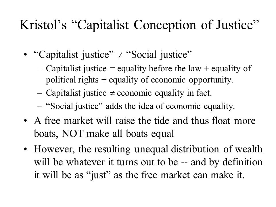 Kristol's Capitalist Conception of Justice, continued Authoritarian manipulation of the free market is not the answer.