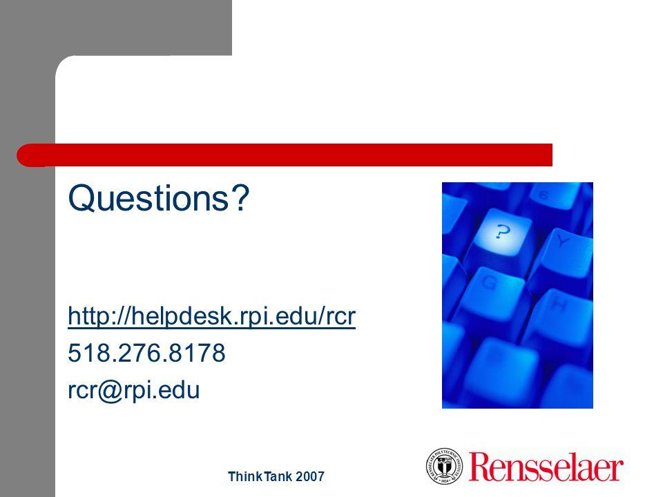 ThinkTank 2007 Questions? http://helpdesk.rpi.edu/rcr 518.276.8178 rcr@rpi.edu