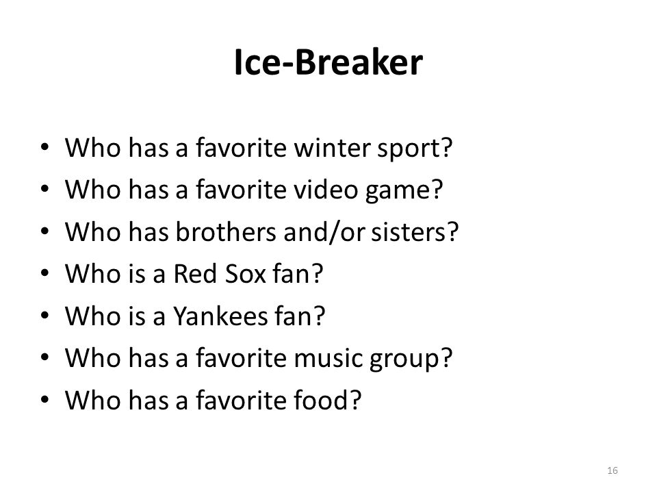Ice-Breaker Who has a favorite winter sport. Who has a favorite video game.