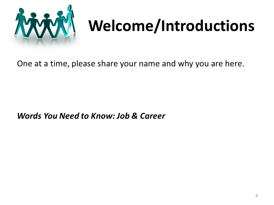 33 Welcome/Introductions One at a time, please share your name and why you are here.