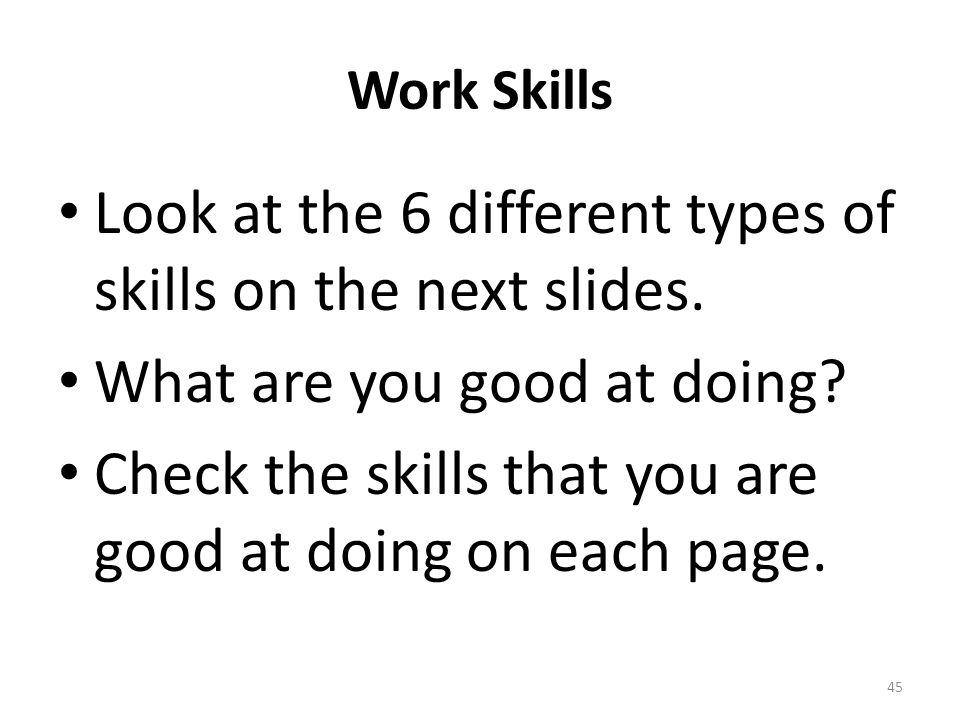 Work Skills Look at the 6 different types of skills on the next slides.