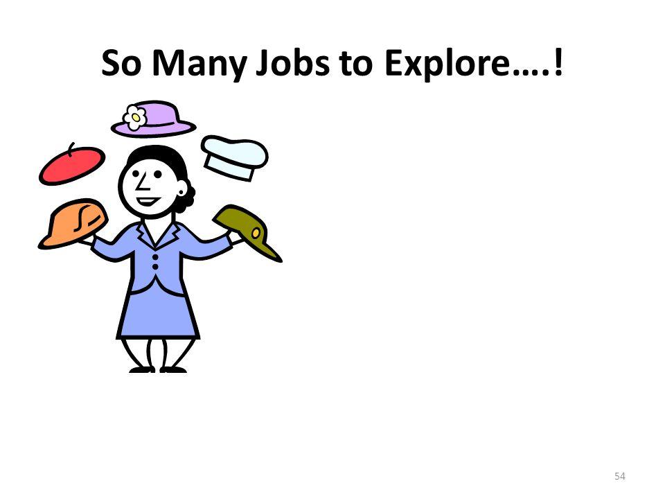 So Many Jobs to Explore….! 54