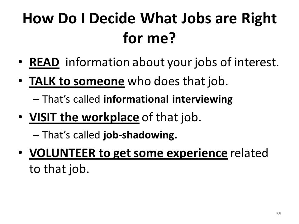 55 How Do I Decide What Jobs are Right for me. READ information about your jobs of interest.