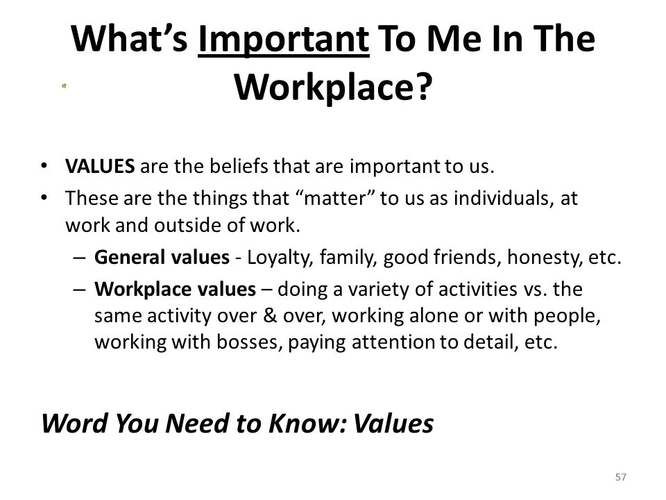 57 What's Important To Me In The Workplace. VALUES are the beliefs that are important to us.