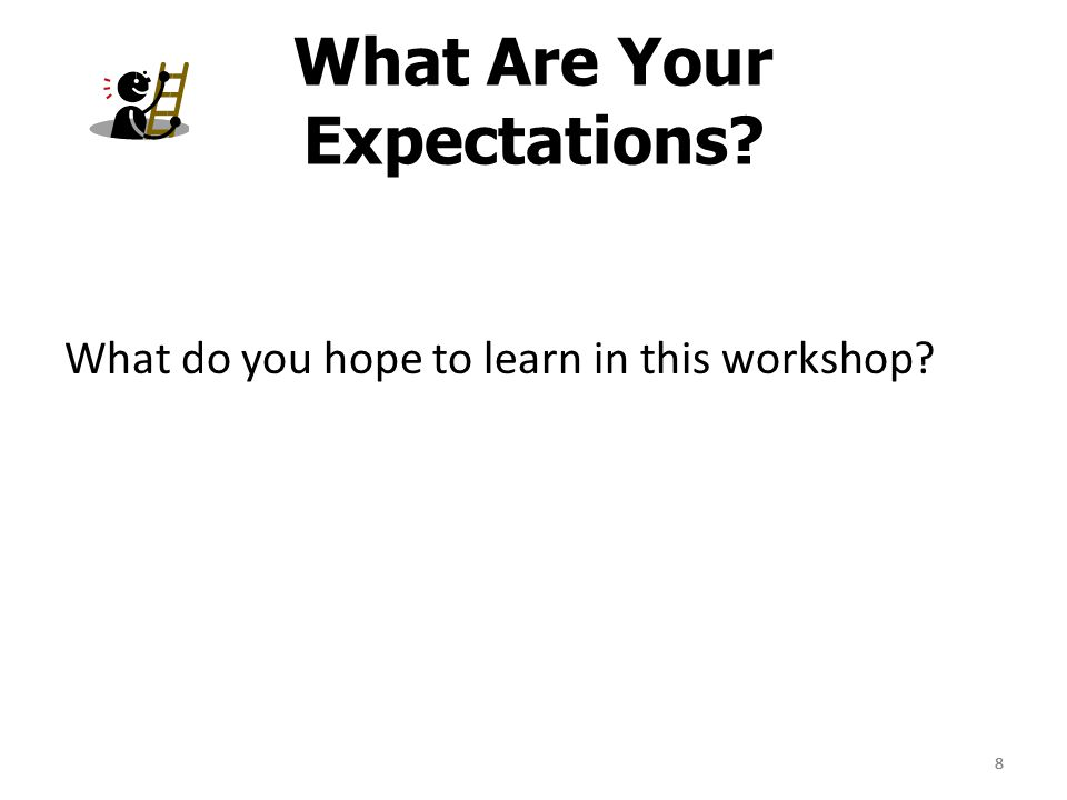 88 What Are Your Expectations? What do you hope to learn in this workshop? 8