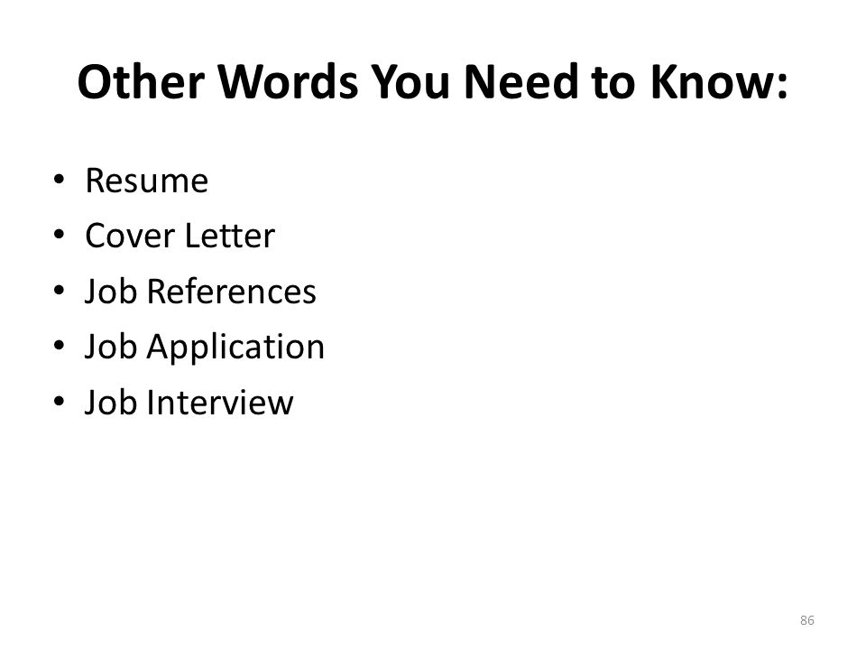 Other Words You Need to Know: Resume Cover Letter Job References Job Application Job Interview 86