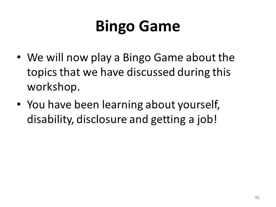 91 Bingo Game We will now play a Bingo Game about the topics that we have discussed during this workshop.