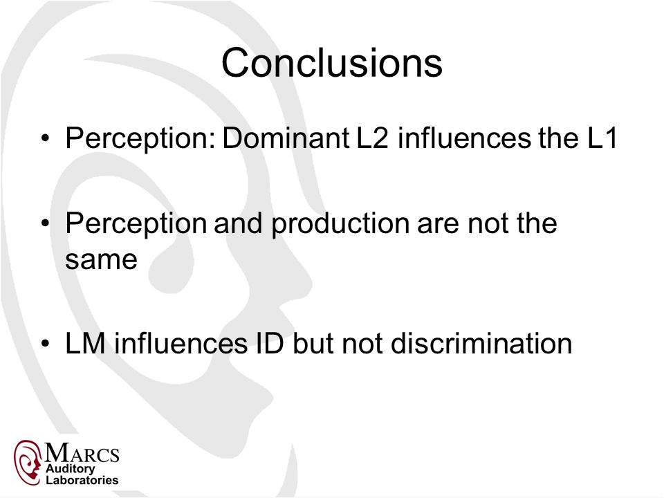 Conclusions Perception: Dominant L2 influences the L1 Perception and production are not the same LM influences ID but not discrimination