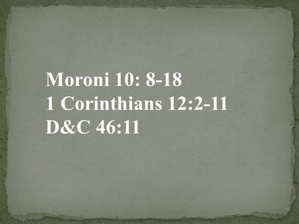 Moroni 10: 8-18 1 Corinthians 12:2-11 D&C 46:11