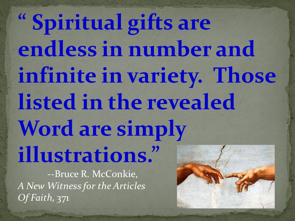 Spiritual gifts are endless in number and infinite in variety.