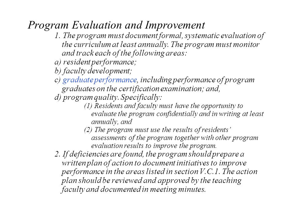 Program Evaluation and Improvement 1. The program must document formal, systematic evaluation of the curriculum at least annually. The program must mo