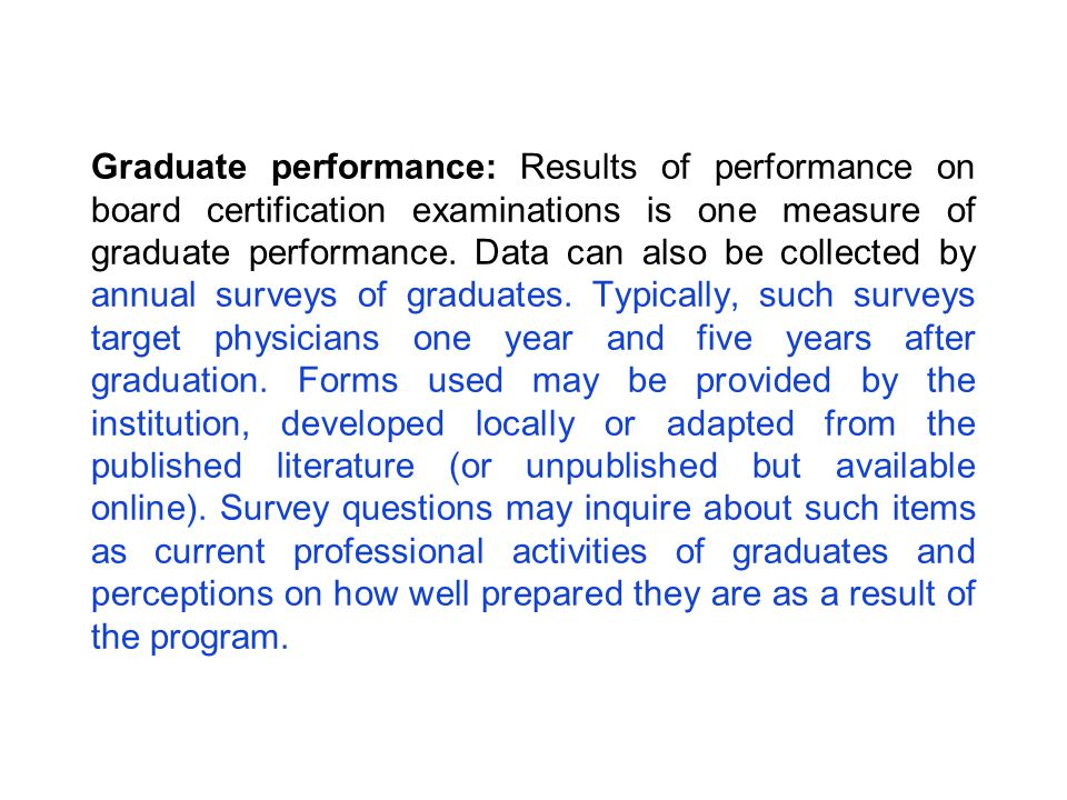 Graduate performance: Results of performance on board certification examinations is one measure of graduate performance.