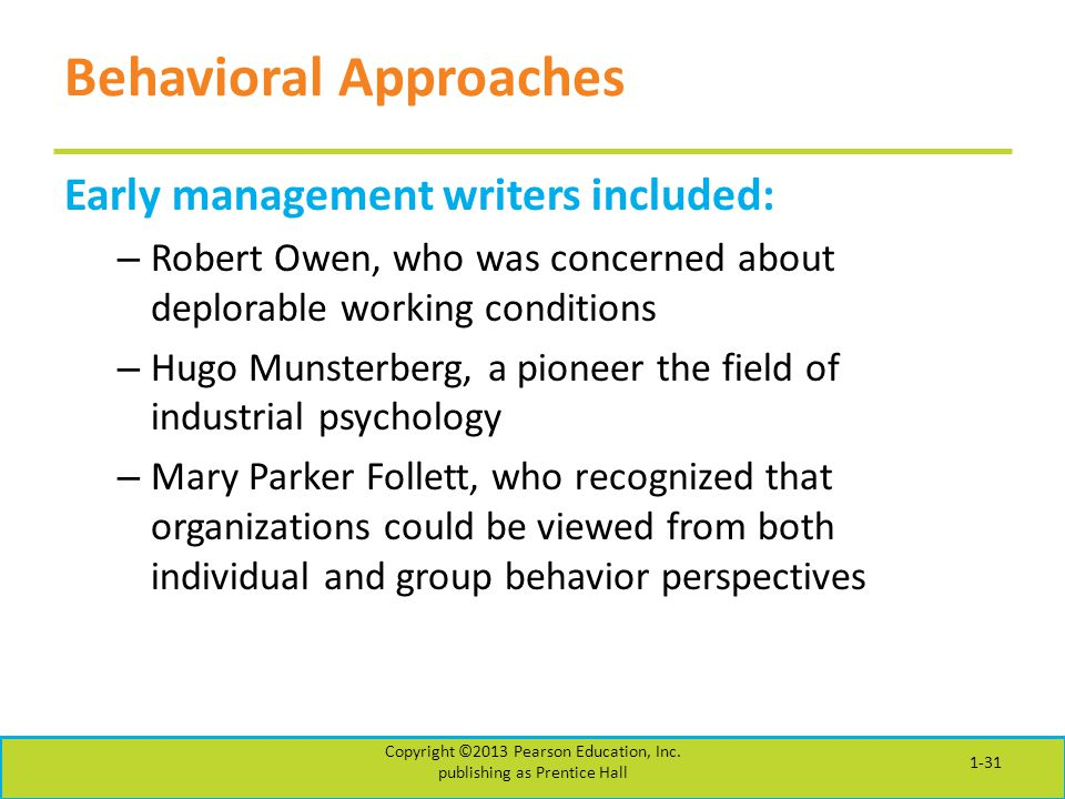 Behavioral Approaches Early management writers included: – Robert Owen, who was concerned about deplorable working conditions – Hugo Munsterberg, a pi