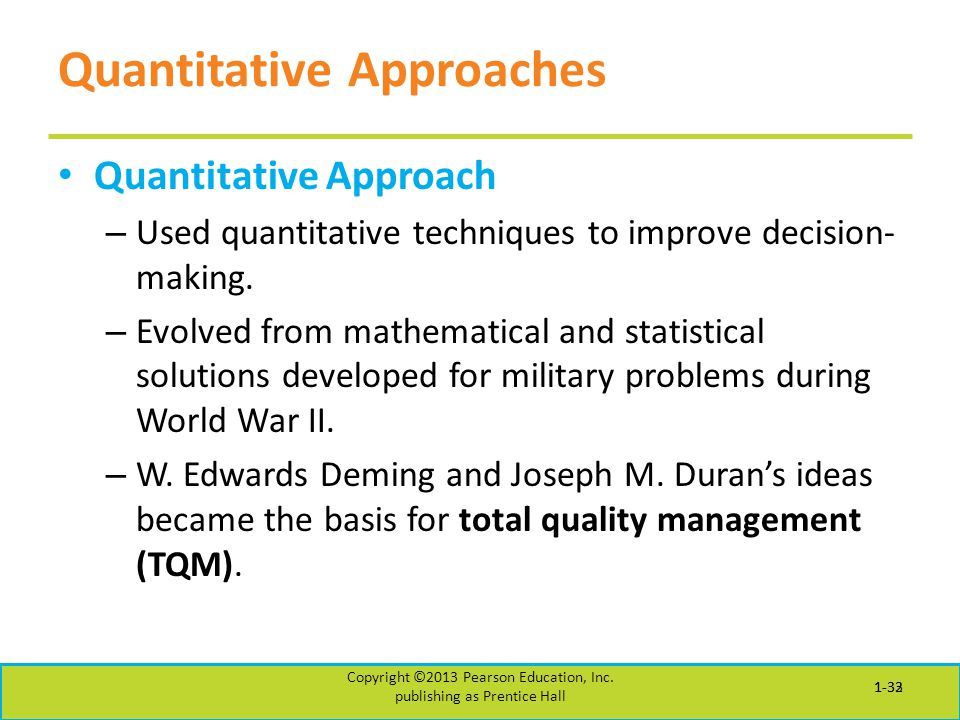 Quantitative Approaches Quantitative Approach – Used quantitative techniques to improve decision- making. – Evolved from mathematical and statistical