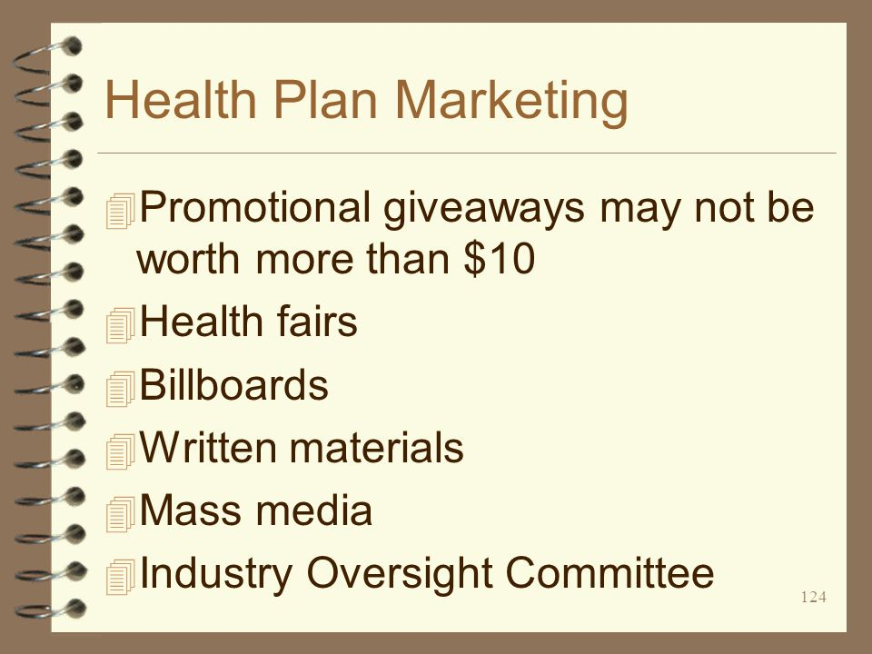 124 Health Plan Marketing 4 Promotional giveaways may not be worth more than $10 4 Health fairs 4 Billboards 4 Written materials 4 Mass media 4 Industry Oversight Committee