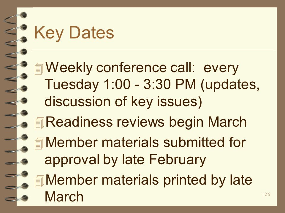126 Key Dates 4 Weekly conference call: every Tuesday 1:00 - 3:30 PM (updates, discussion of key issues) 4 Readiness reviews begin March 4 Member materials submitted for approval by late February 4 Member materials printed by late March