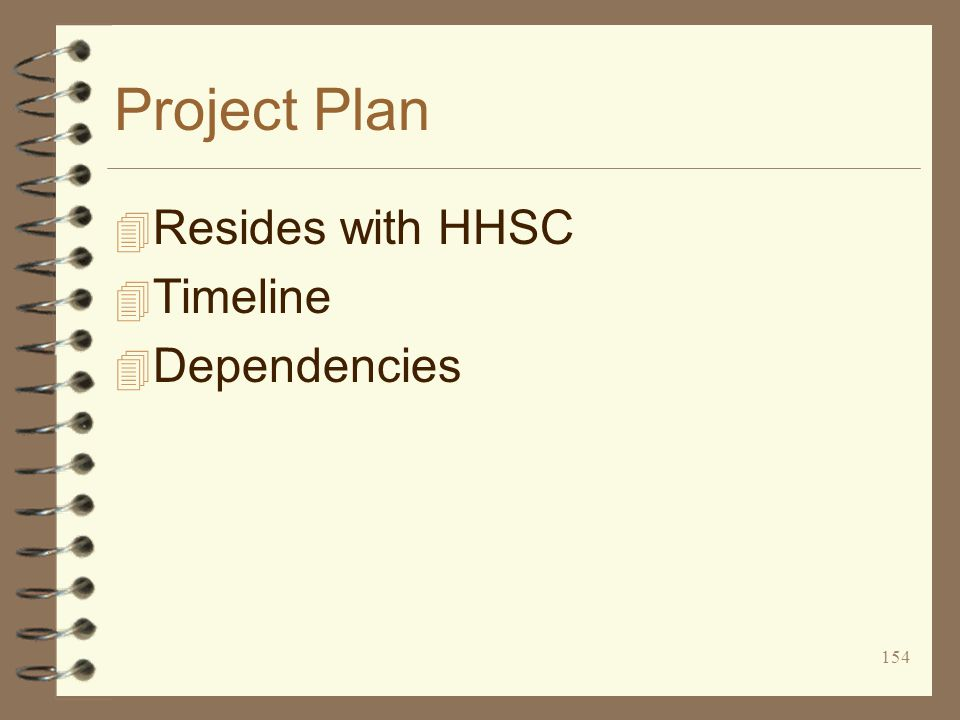 154 Project Plan 4 Resides with HHSC 4 Timeline 4 Dependencies