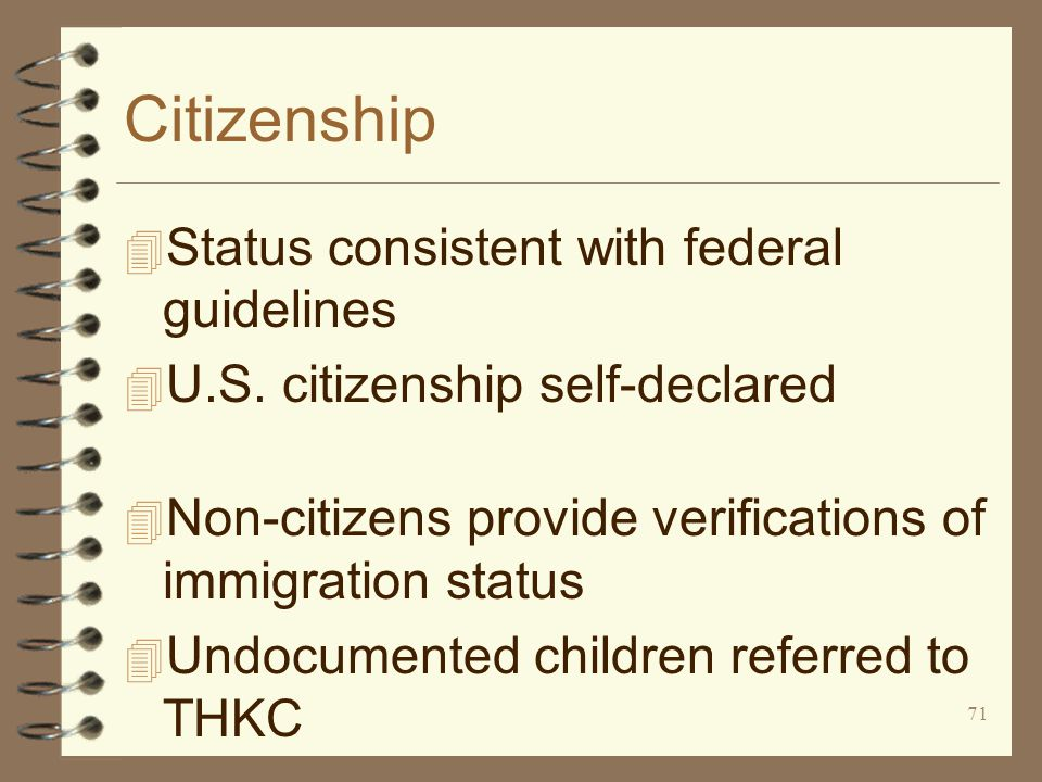 71 Citizenship 4 Status consistent with federal guidelines 4 U.S.
