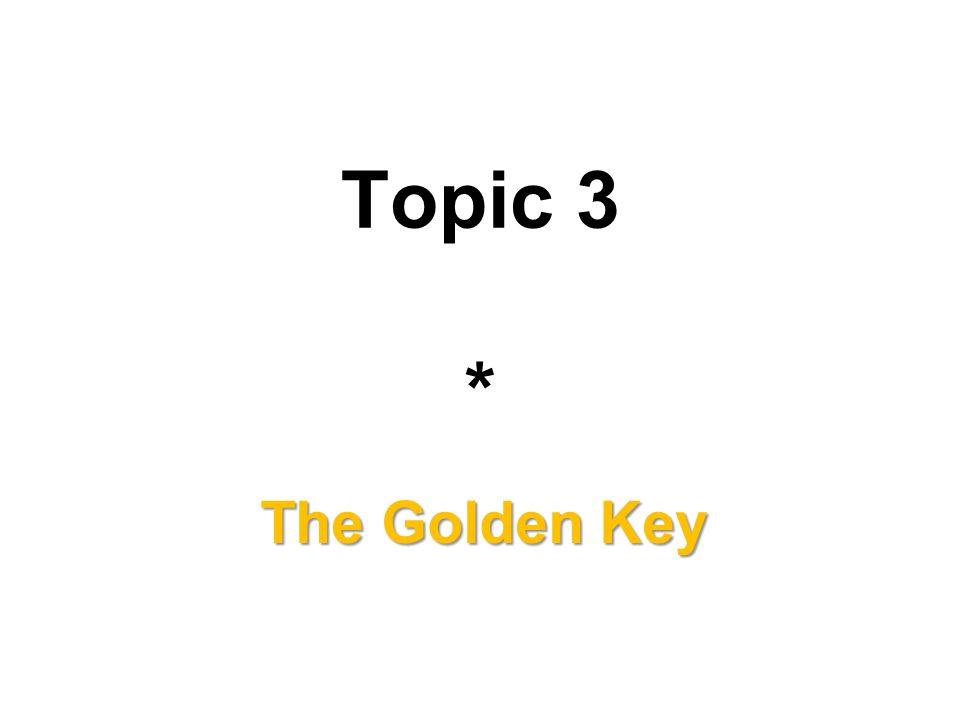 Topic 3 * The Golden Key