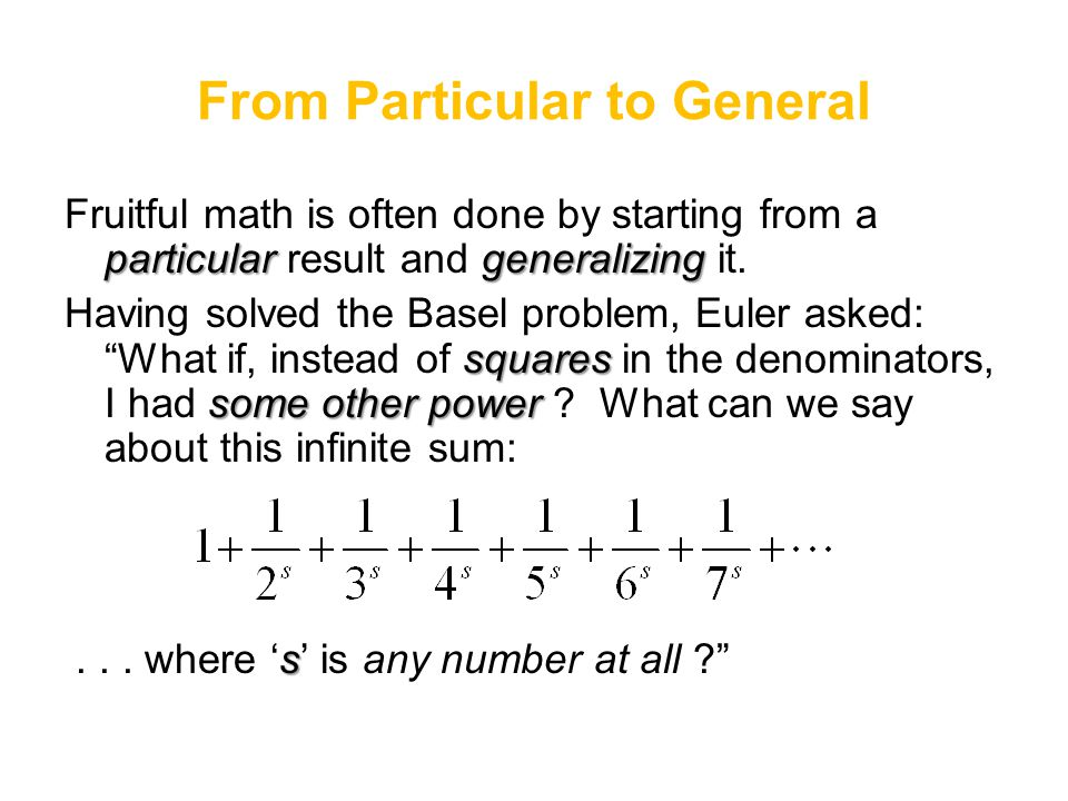 From Particular to General particulargeneralizing Fruitful math is often done by starting from a particular result and generalizing it. squares some o