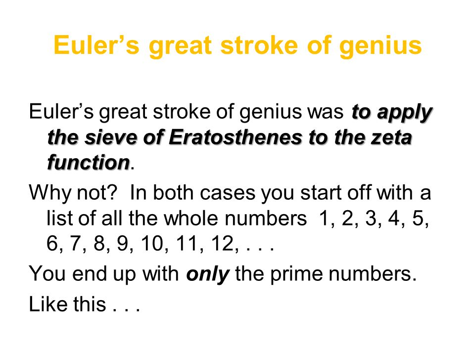 Euler's great stroke of genius to apply the sieve of Eratosthenes to the zeta function Euler's great stroke of genius was to apply the sieve of Eratos