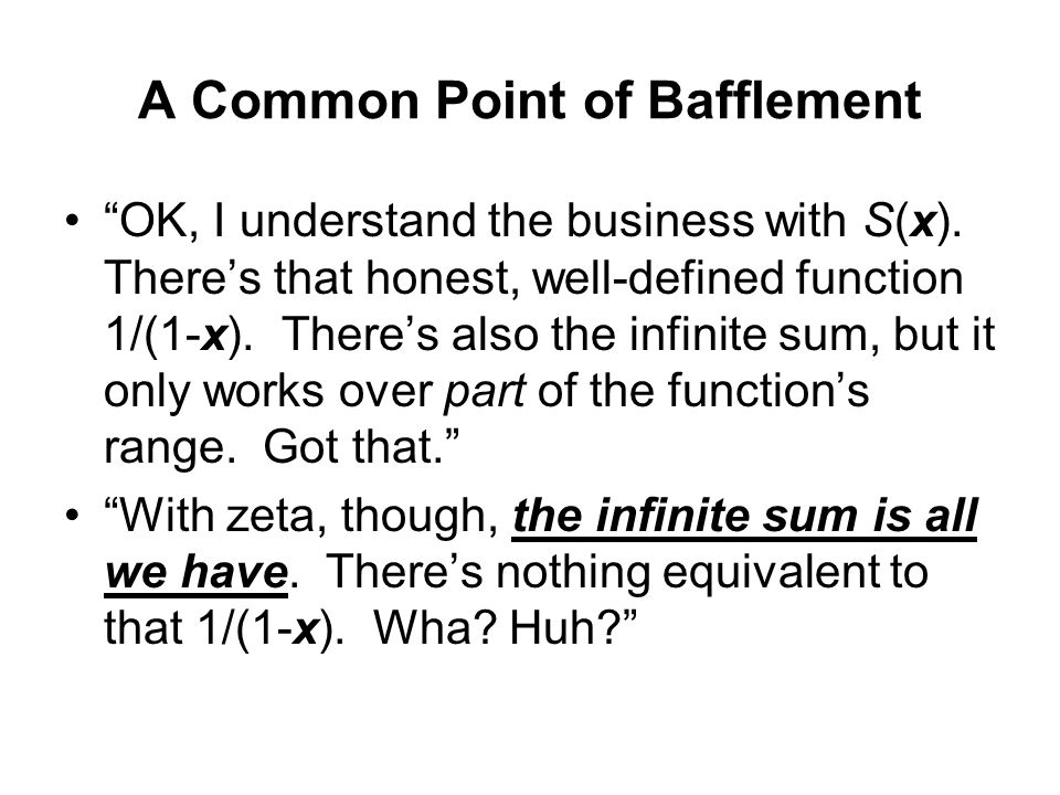 "A Common Point of Bafflement ""OK, I understand the business with S(x). There's that honest, well-defined function 1/(1-x). There's also the infinite s"
