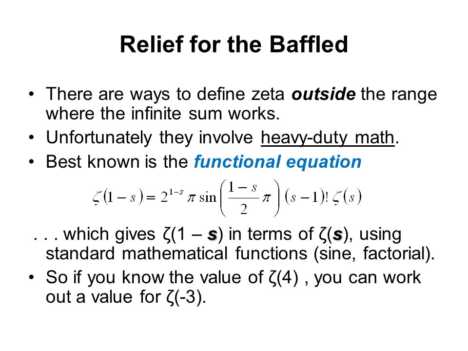 Relief for the Baffled There are ways to define zeta outside the range where the infinite sum works. Unfortunately they involve heavy-duty math. Best