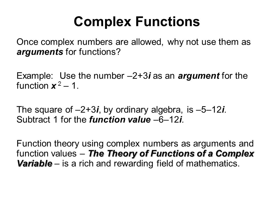 Once complex numbers are allowed, why not use them as arguments for functions? Example: Use the number –2+3i as an argument for the function x 2 – 1.