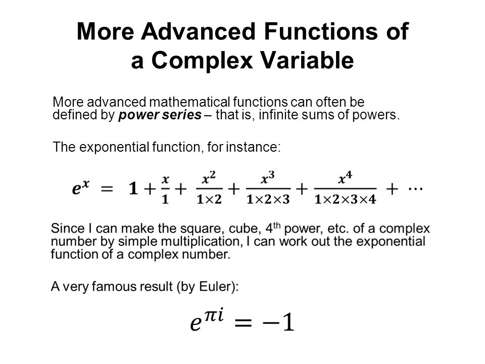 More Advanced Functions of a Complex Variable More advanced mathematical functions can often be defined by power series – that is, infinite sums of po
