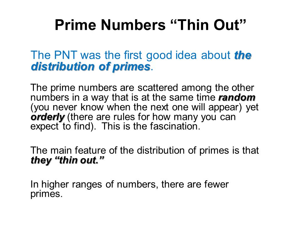 "Prime Numbers ""Thin Out"" the distribution of primes The PNT was the first good idea about the distribution of primes. random orderly The prime numbers"