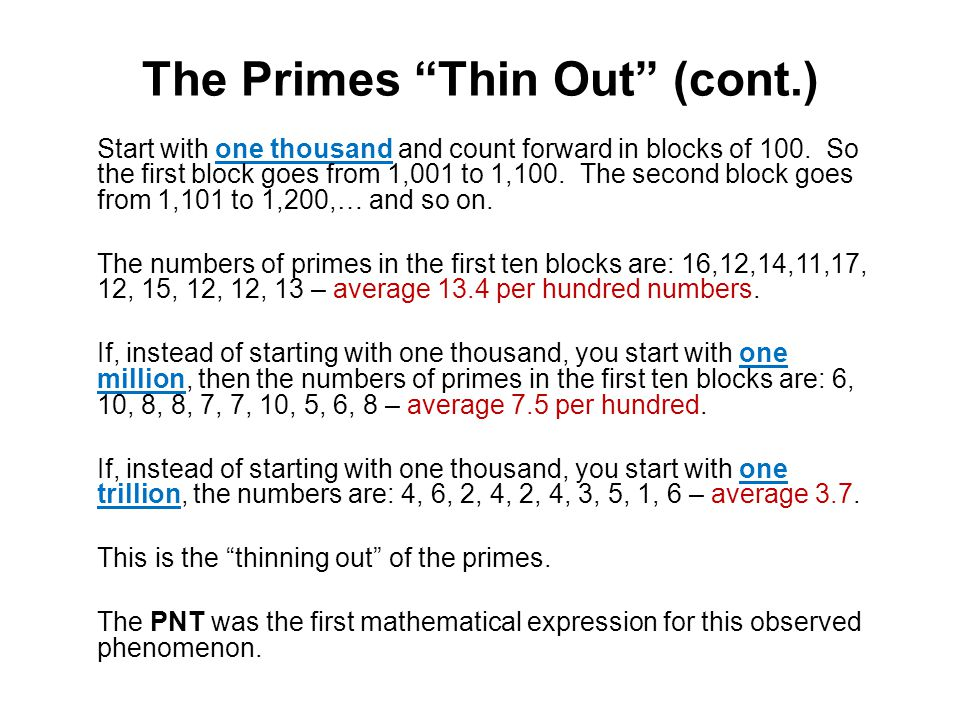 "The Primes ""Thin Out"" (cont.) Start with one thousand and count forward in blocks of 100. So the first block goes from 1,001 to 1,100. The second bloc"