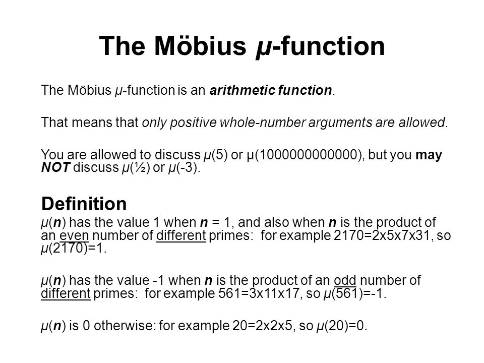 The Möbius μ-function The Möbius μ-function is an arithmetic function. That means that only positive whole-number arguments are allowed. You are allow