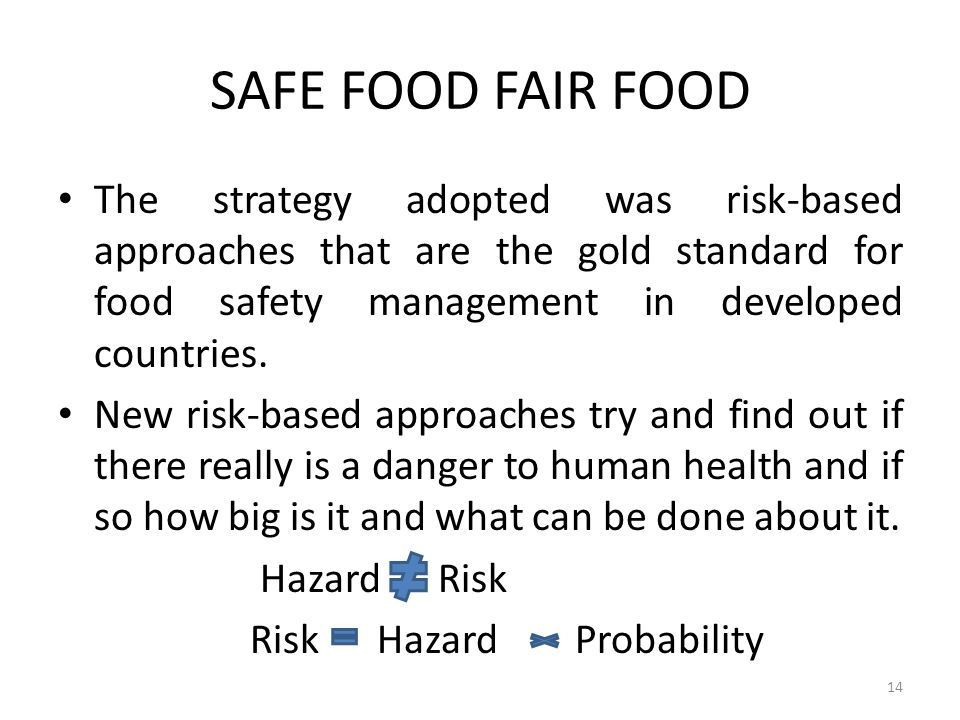 SAFE FOOD FAIR FOOD The strategy adopted was risk-based approaches that are the gold standard for food safety management in developed countries. New r