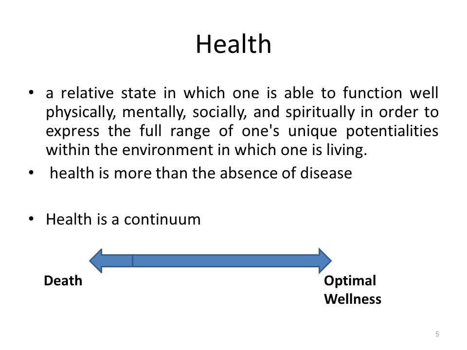 Health a relative state in which one is able to function well physically, mentally, socially, and spiritually in order to express the full range of on