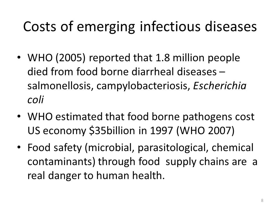 Costs of emerging infectious diseases WHO (2005) reported that 1.8 million people died from food borne diarrheal diseases – salmonellosis, campylobact