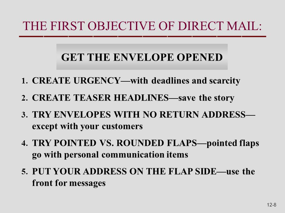 THE FIRST OBJECTIVE OF DIRECT MAIL: 1. CREATE URGENCY—with deadlines and scarcity 2.