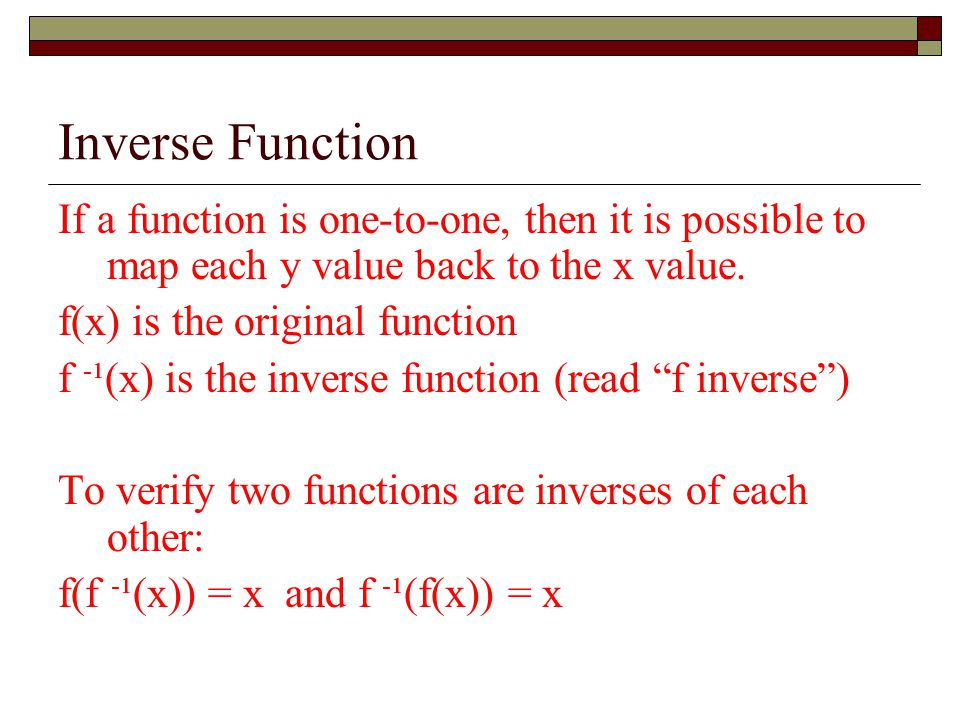 Inverse Function If a function is one-to-one, then it is possible to map each y value back to the x value.
